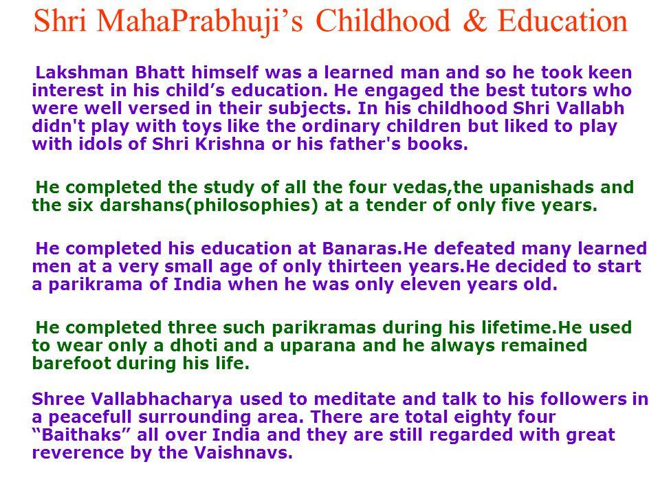 Shri Mahaprabhuji Shri Vallabhacharyas father was Lakshman Bhatt and Illamargaru was the mother.