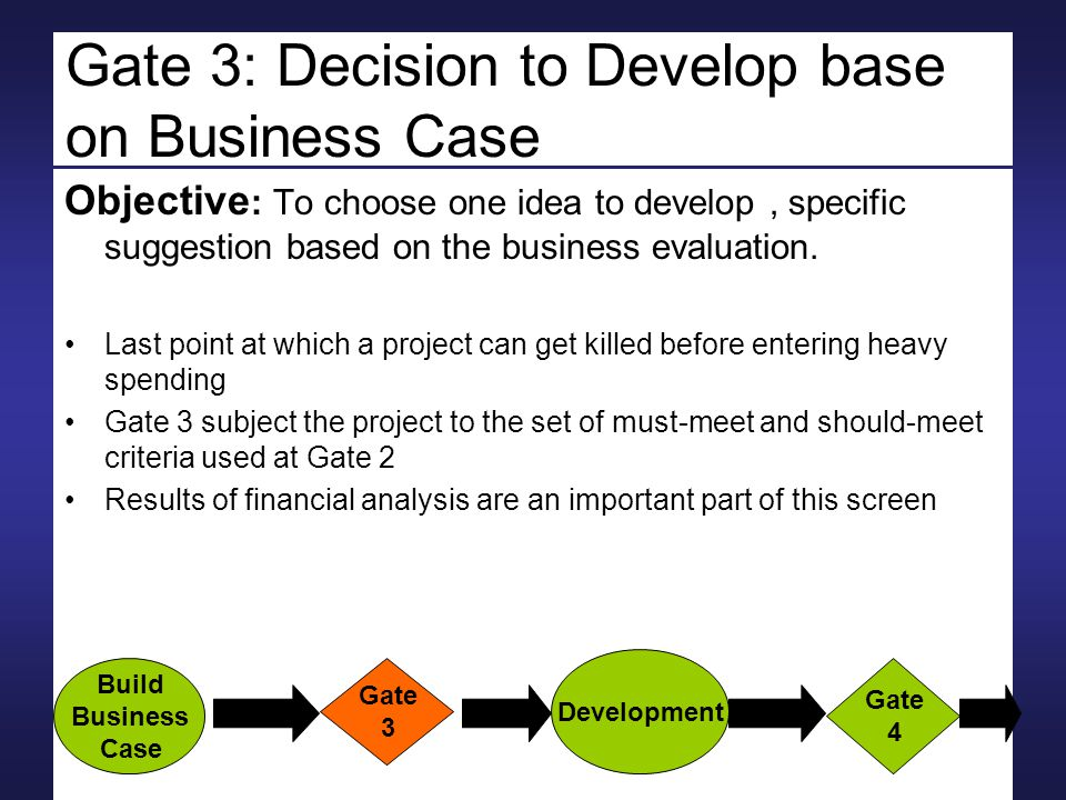 Gate 3: Decision to Develop base on Business Case Objective : To choose one idea to develop, specific suggestion based on the business evaluation. Las