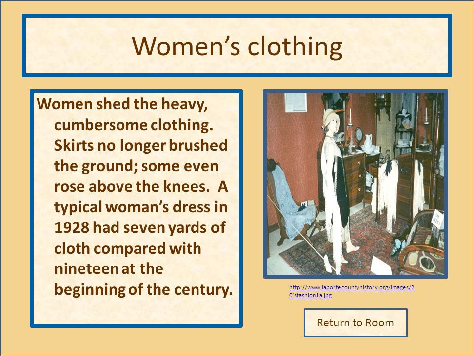 Return to Room http://www.laportecountyhistory.org/images/2 0'sfashion1a.jpg Womens clothing Women shed the heavy, cumbersome clothing. Skirts no long