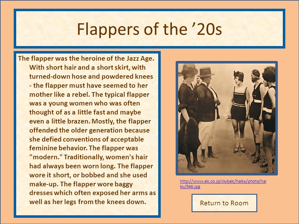 Return to Room http://www.alc.co.jp/clubalc/haiku/photo/hai ku/546.jpg Flappers of the 20s The flapper was the heroine of the Jazz Age. With short hai