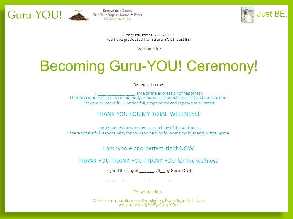 Just BE. Congratulations Guru-YOU. You have graduated from Guru-YOU.