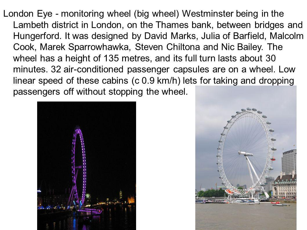 London Eye - monitoring wheel (big wheel) Westminster being in the Lambeth district in London, on the Thames bank, between bridges and Hungerford. It