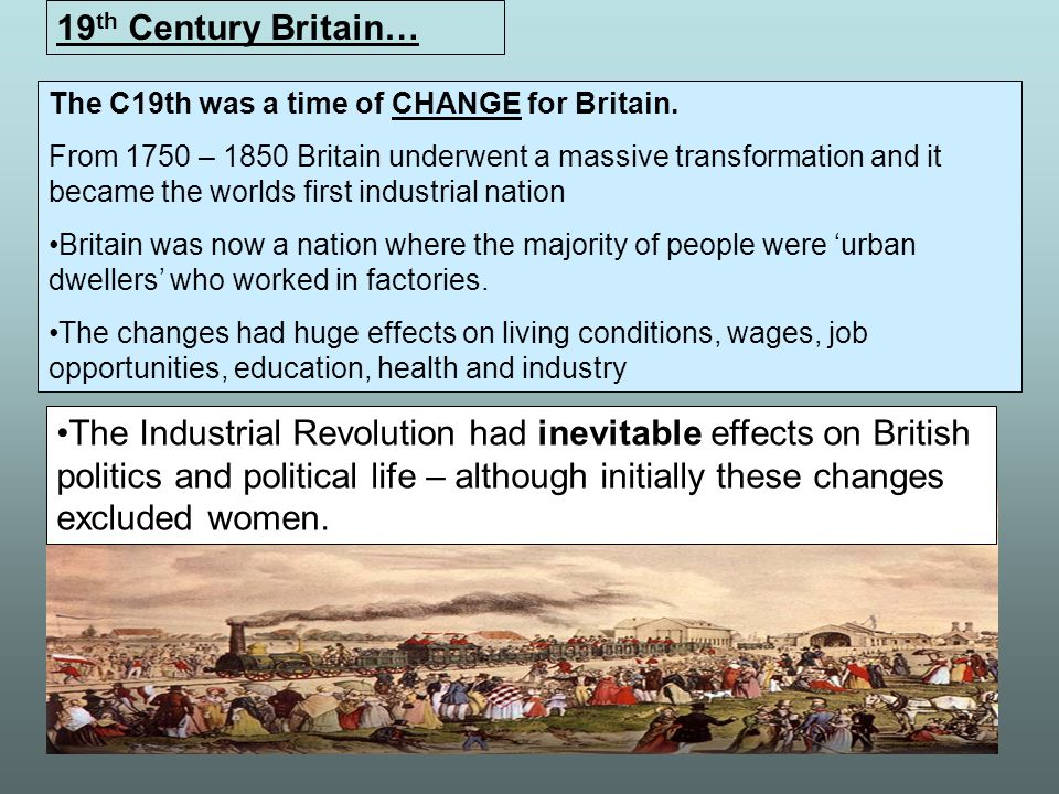 The C19th was a time of CHANGE for Britain.