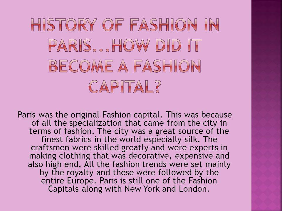 Paris was the original Fashion capital. This was because of all the specialization that came from the city in terms of fashion. The city was a great s