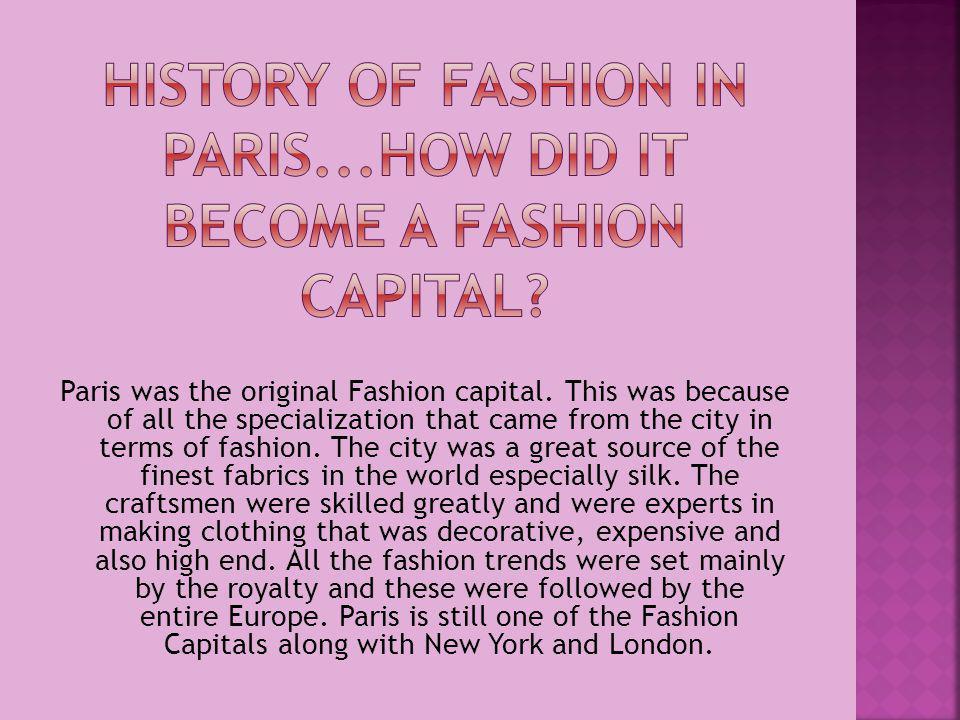 Paris was the original Fashion capital.