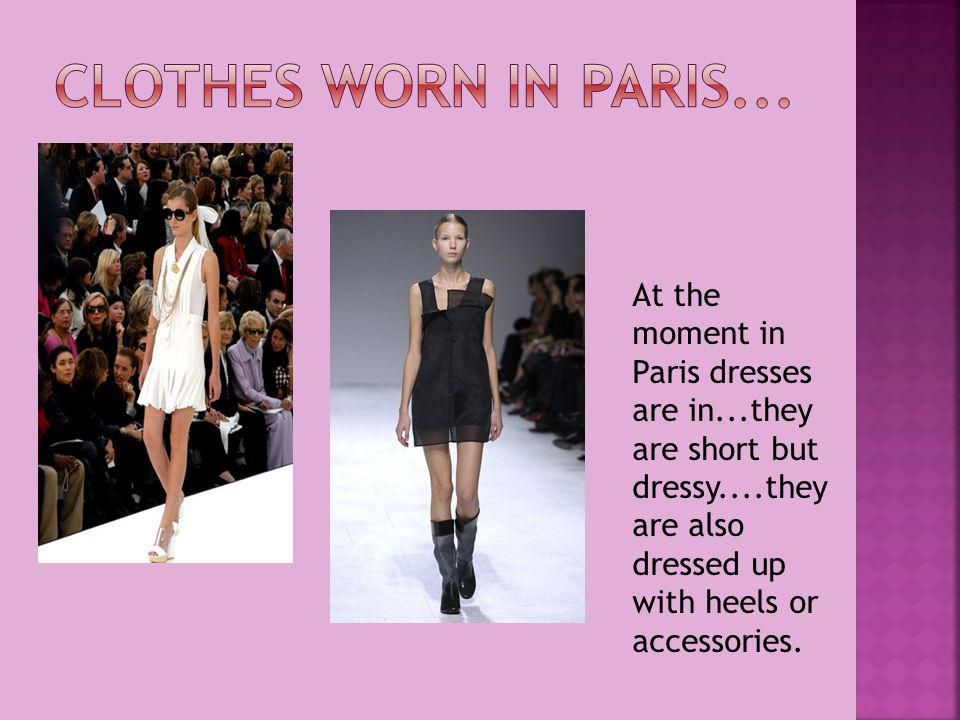 At the moment in Paris dresses are in...they are short but dressy....they are also dressed up with heels or accessories.