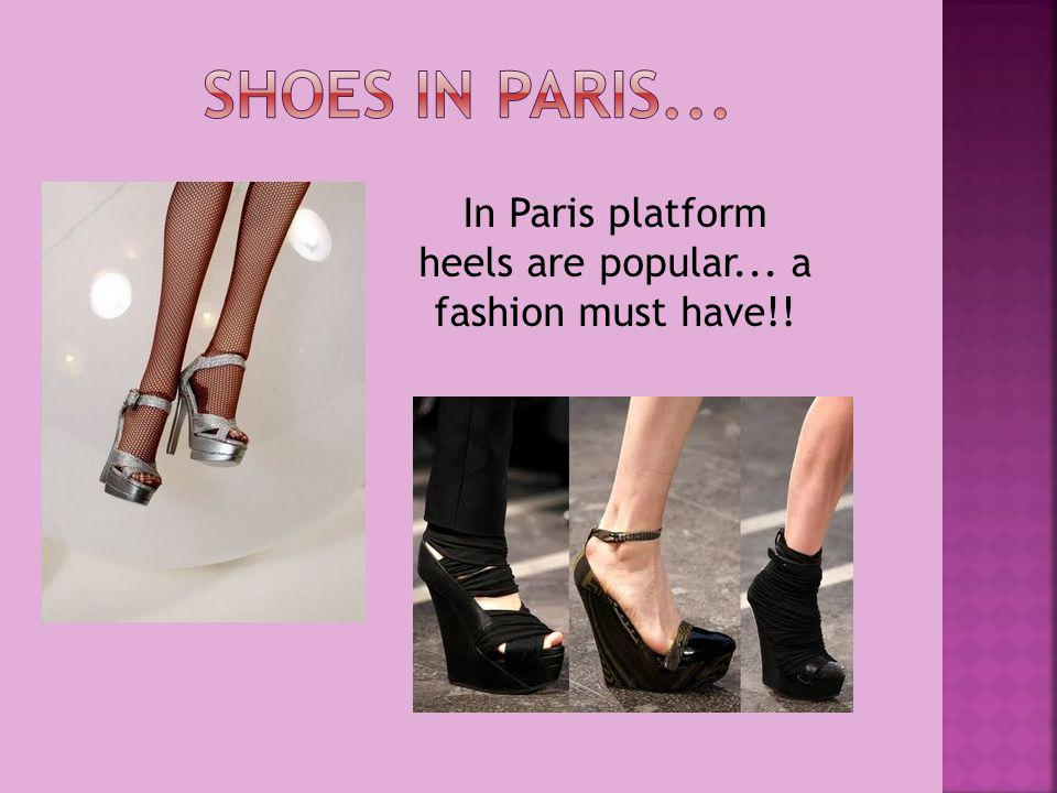 In Paris platform heels are popular... a fashion must have!!