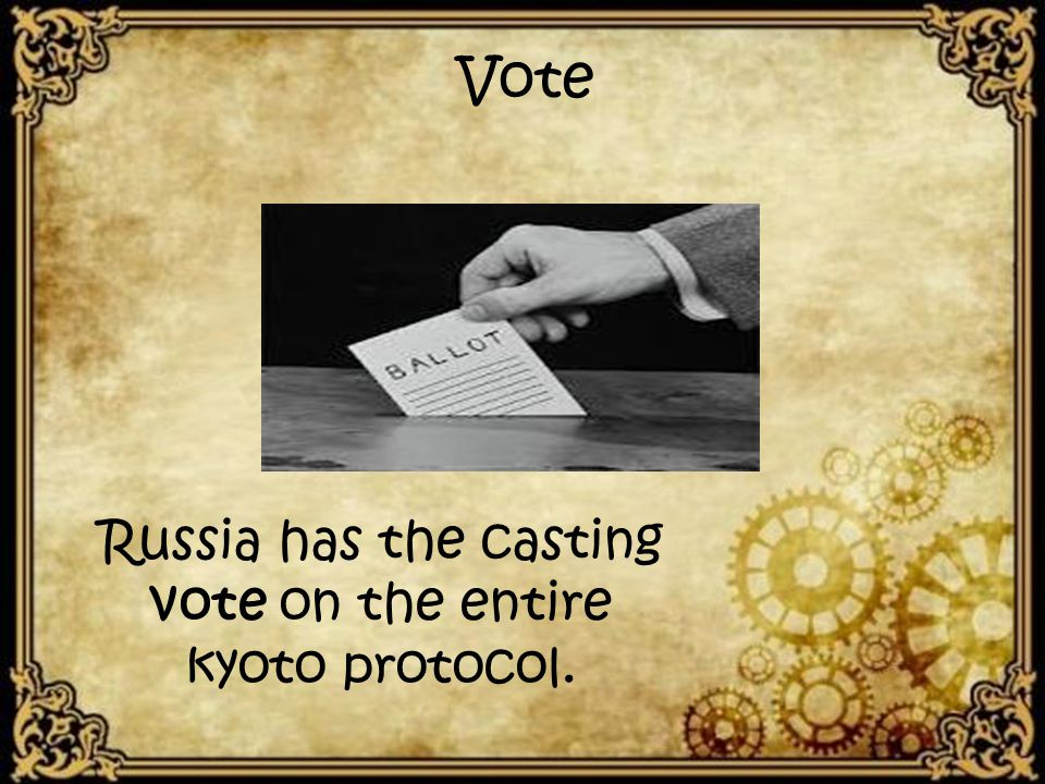 Vote Russia has the casting vote on the entire kyoto protocol.