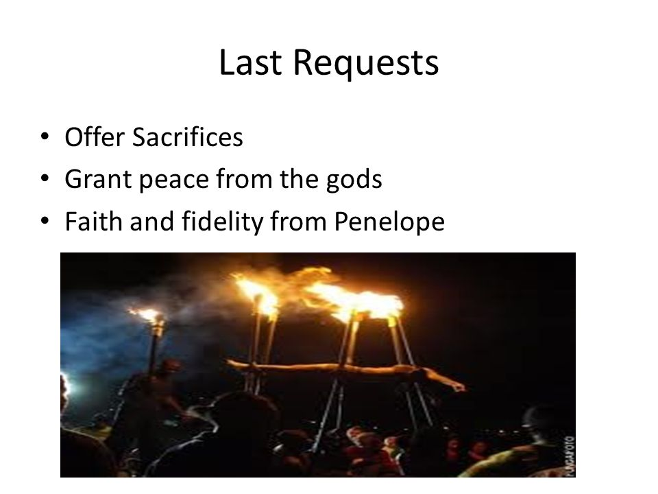 Last Requests Offer Sacrifices Grant peace from the gods Faith and fidelity from Penelope