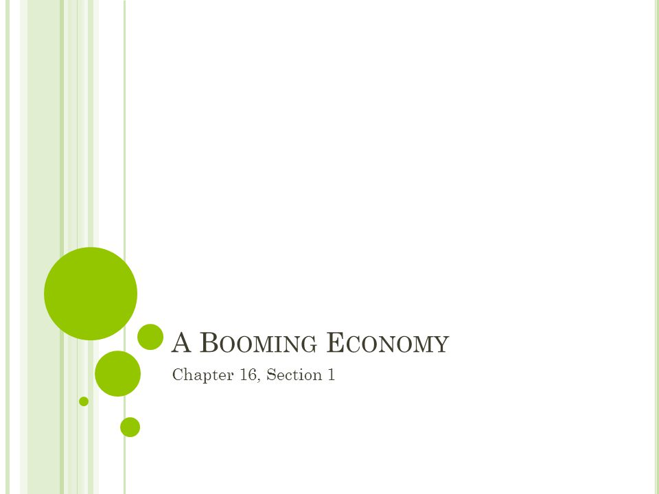 A B OOMING E CONOMY Chapter 16, Section 1