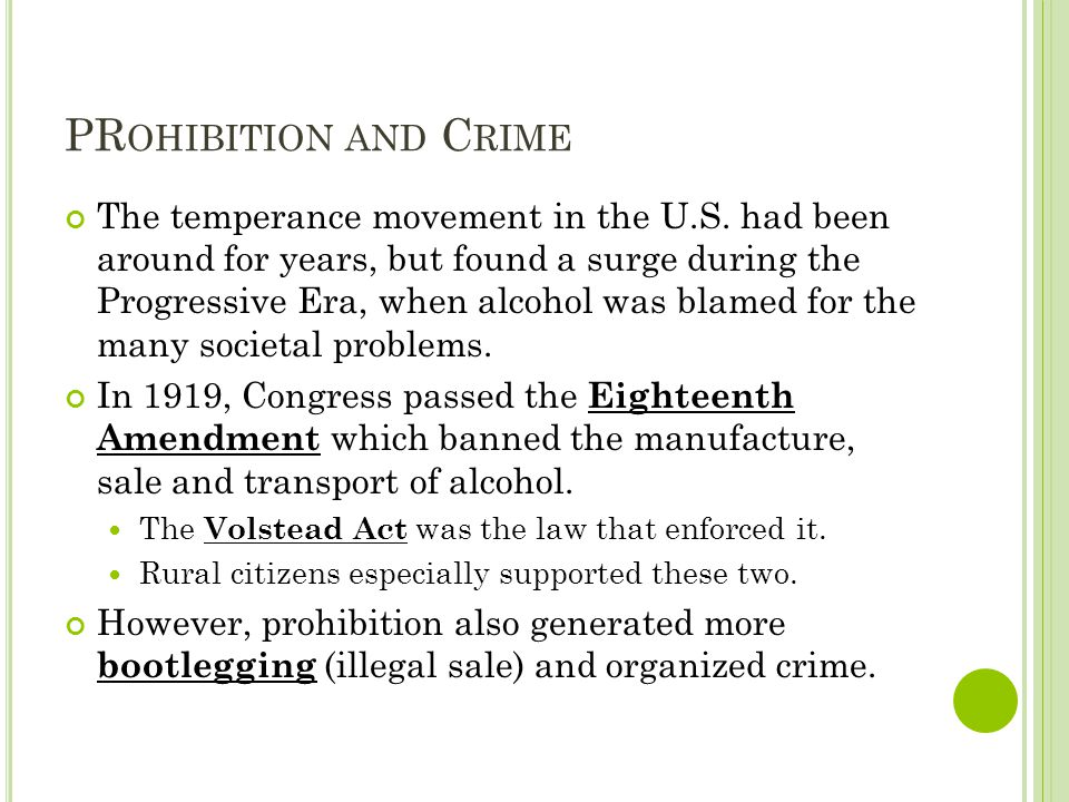 PR OHIBITION AND C RIME The temperance movement in the U.S. had been around for years, but found a surge during the Progressive Era, when alcohol was
