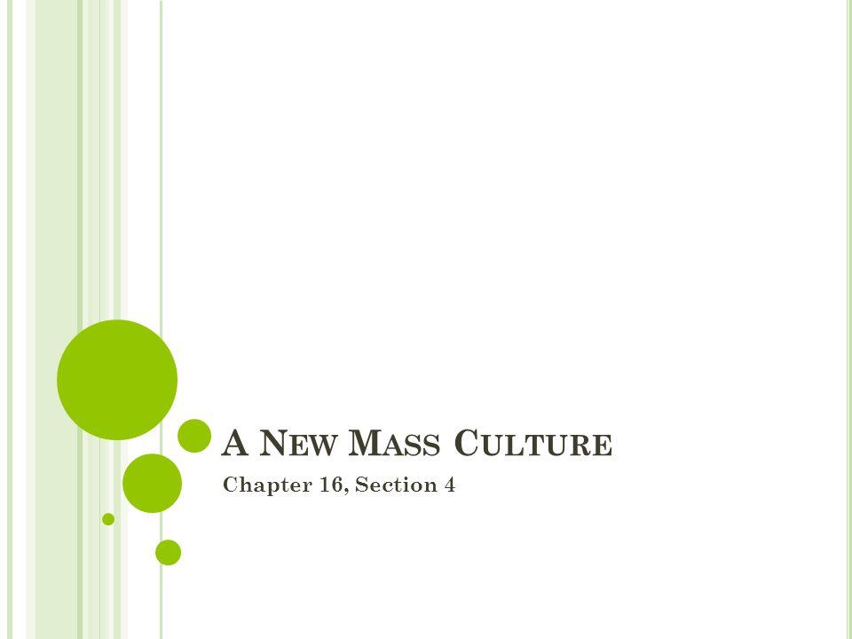 A N EW M ASS C ULTURE Chapter 16, Section 4