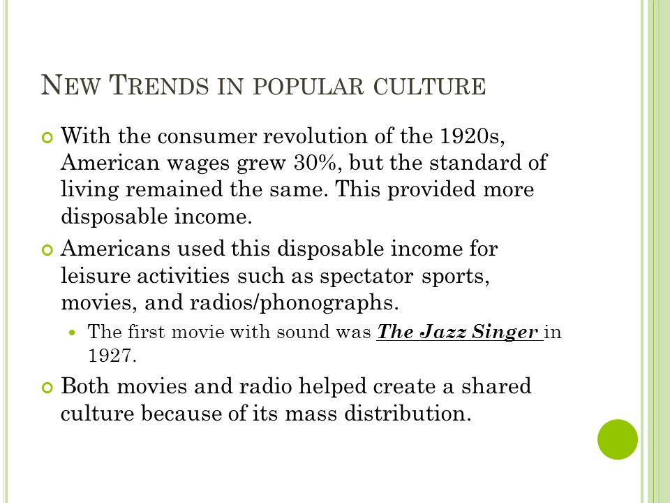 N EW T RENDS IN POPULAR CULTURE With the consumer revolution of the 1920s, American wages grew 30%, but the standard of living remained the same. This