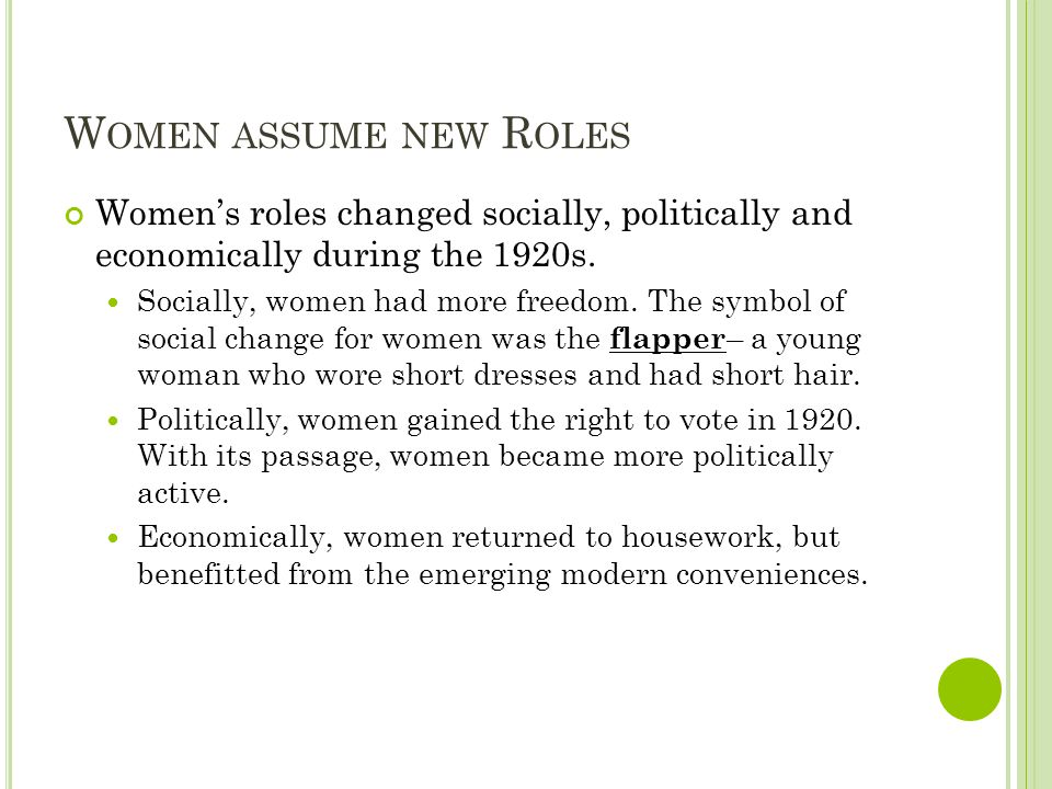 W OMEN ASSUME NEW R OLES Womens roles changed socially, politically and economically during the 1920s. Socially, women had more freedom. The symbol of