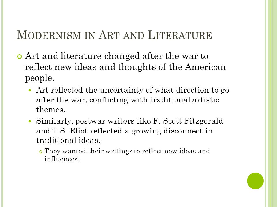 M ODERNISM IN A RT AND L ITERATURE Art and literature changed after the war to reflect new ideas and thoughts of the American people. Art reflected th