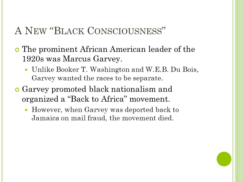 A N EW B LACK C ONSCIOUSNESS The prominent African American leader of the 1920s was Marcus Garvey.