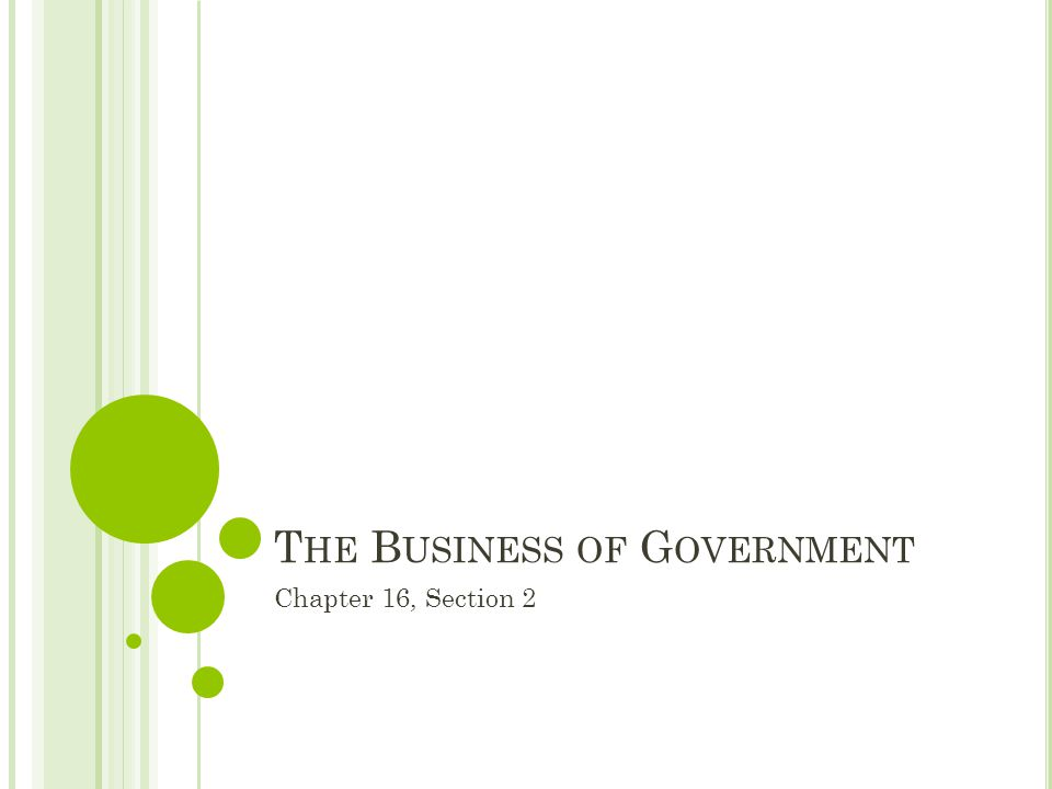 T HE B USINESS OF G OVERNMENT Chapter 16, Section 2