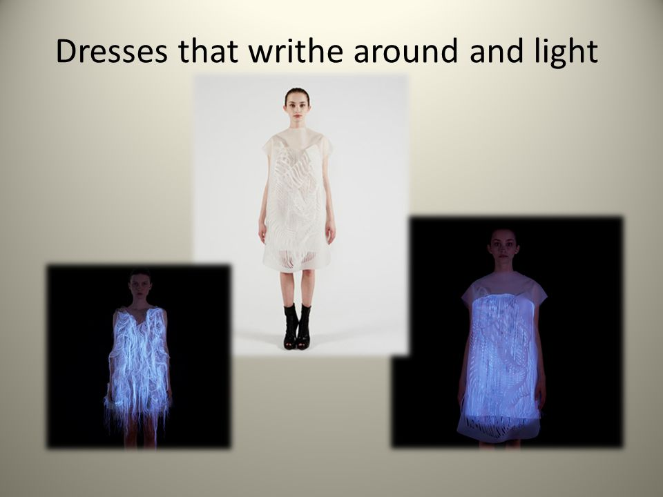 Dresses that writhe around and light