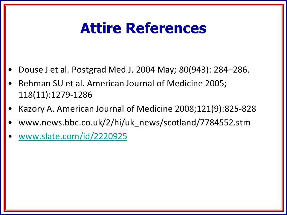 Attire References Douse J et al. Postgrad Med J. 2004 May; 80(943): 284–286.
