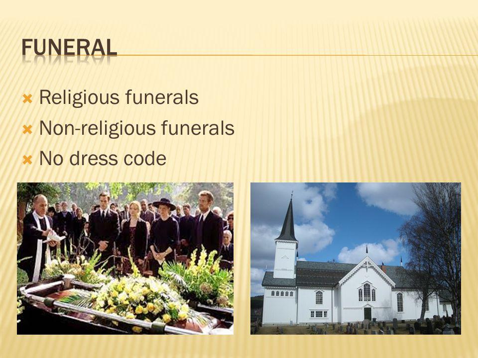 Religious funerals Non-religious funerals No dress code