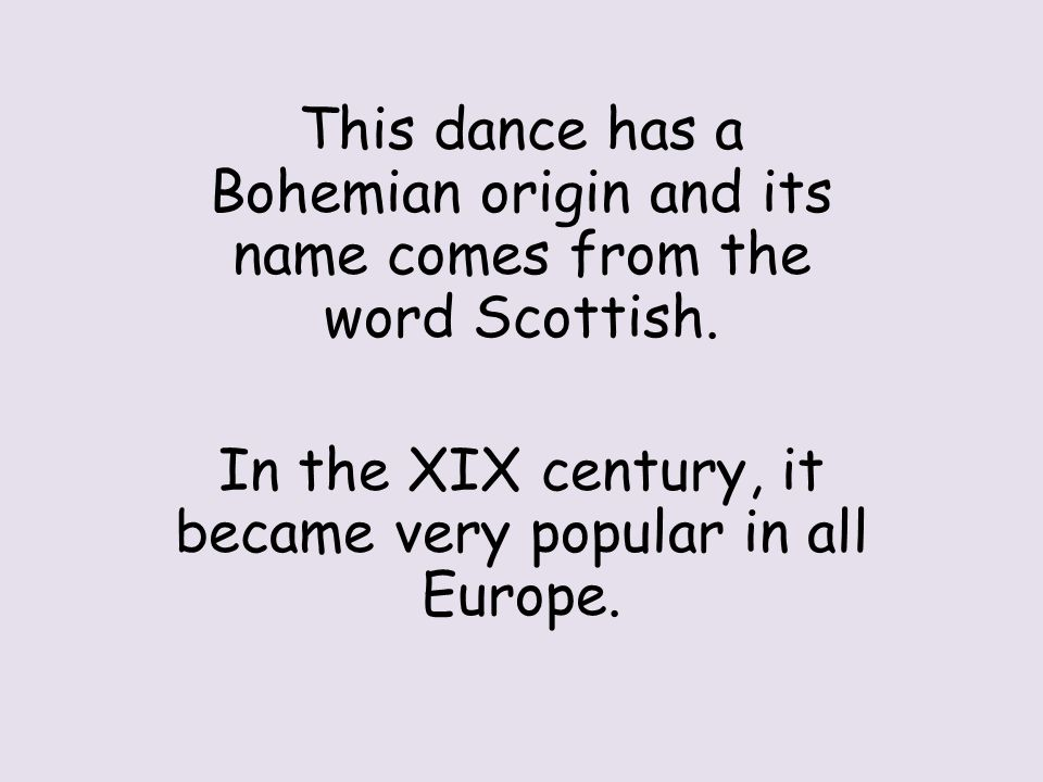 This dance has a Bohemian origin and its name comes from the word Scottish.
