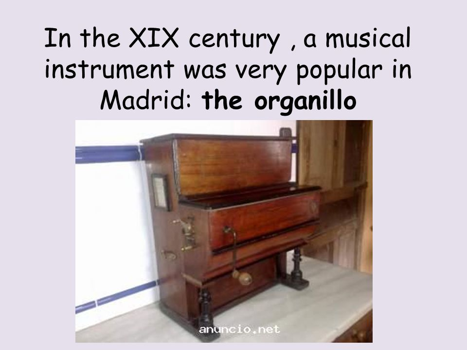 In the XIX century, a musical instrument was very popular in Madrid: the organillo