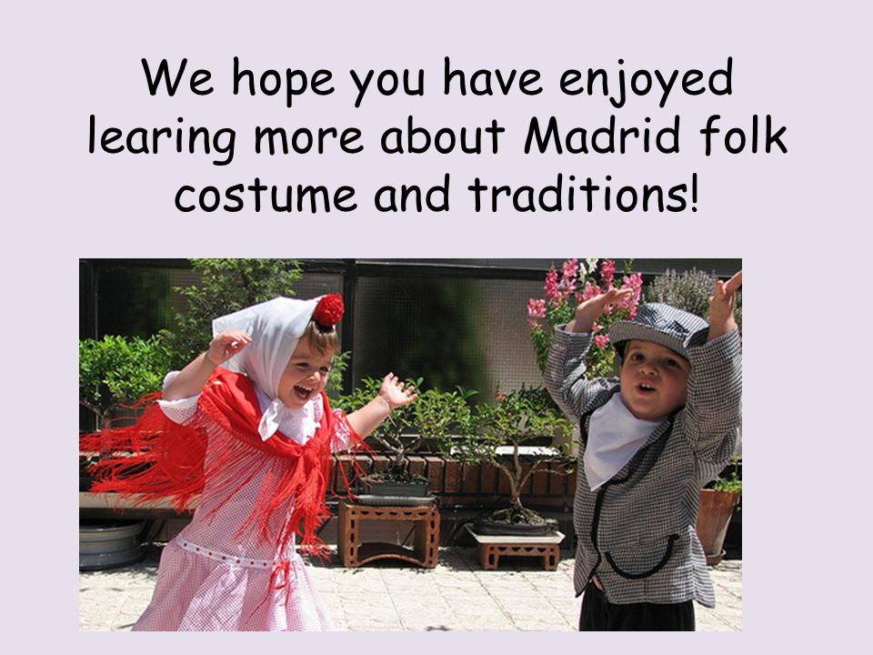 We hope you have enjoyed learing more about Madrid folk costume and traditions!
