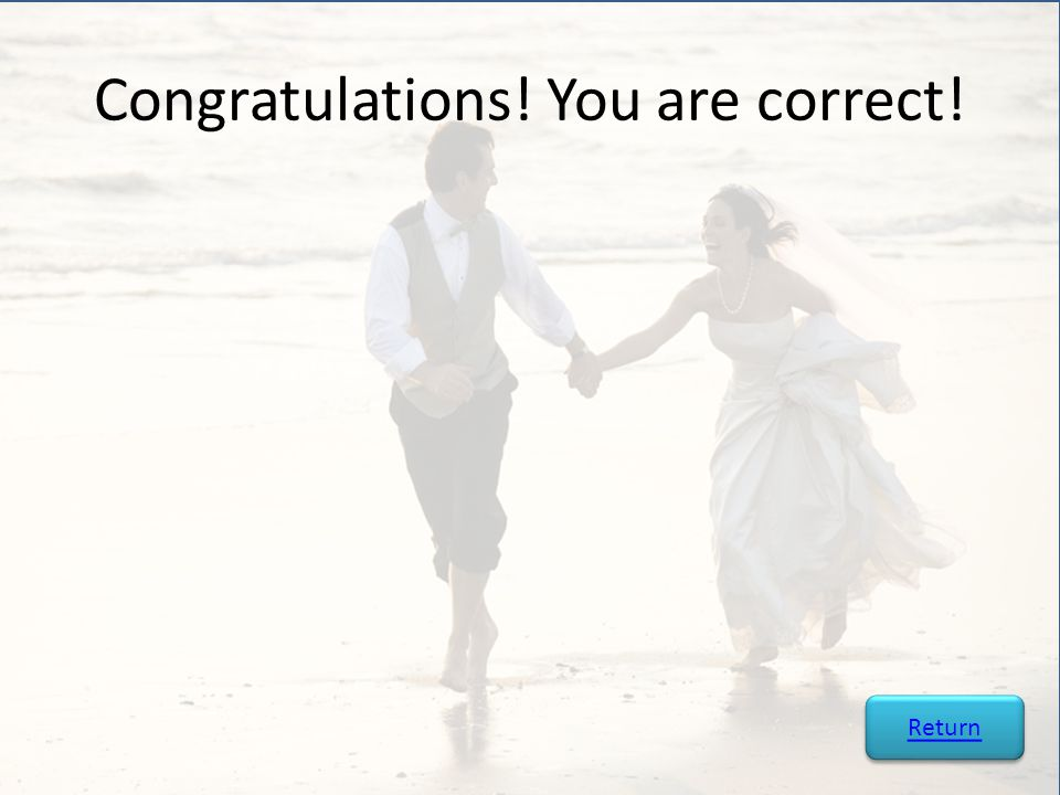 Congratulations! You are correct! Return