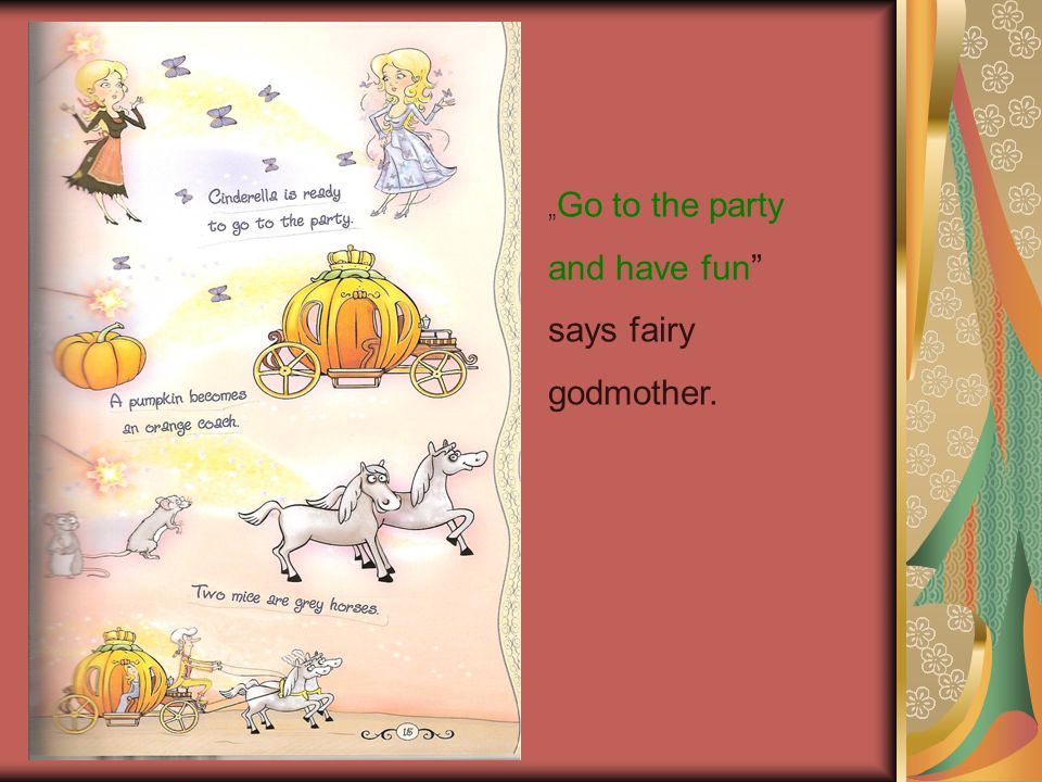 Go to the party and have fun says fairy godmother.