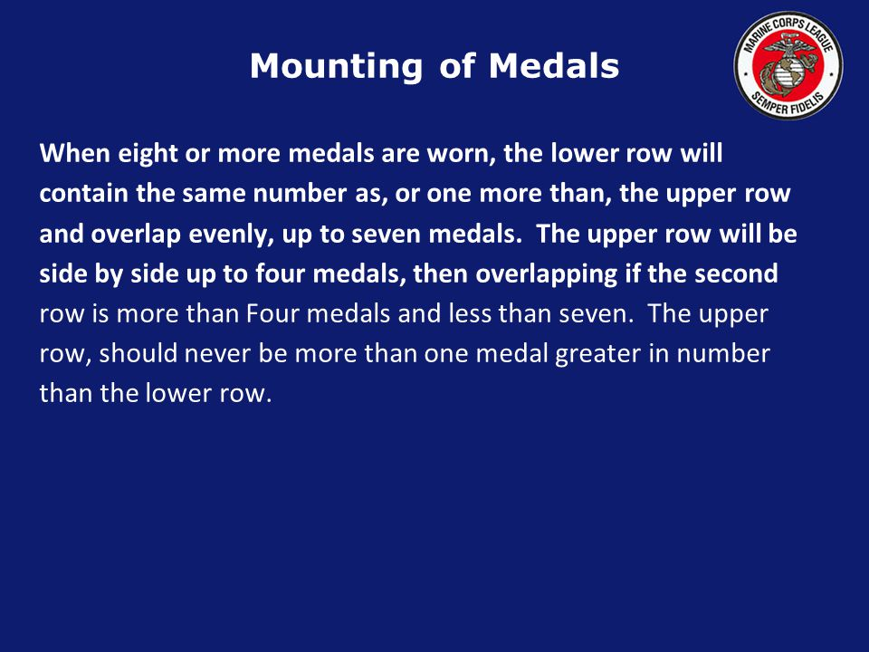 Mounting of Medals When more than one medal is worn, they shall be suspended from a holding bar of metal or other material of sufficient stiffness to