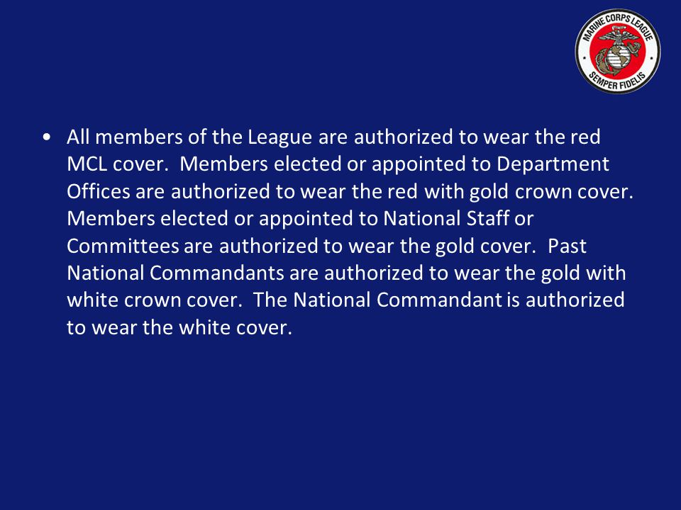 All members of the League are authorized to wear the red MCL cover.