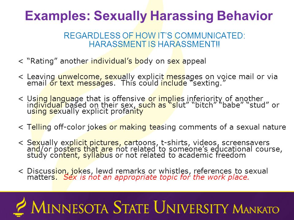 Examples: Sexually Harassing Behavior REGARDLESS OF HOW ITS COMMUNICATED: HARASSMENT IS HARASSMENT!.