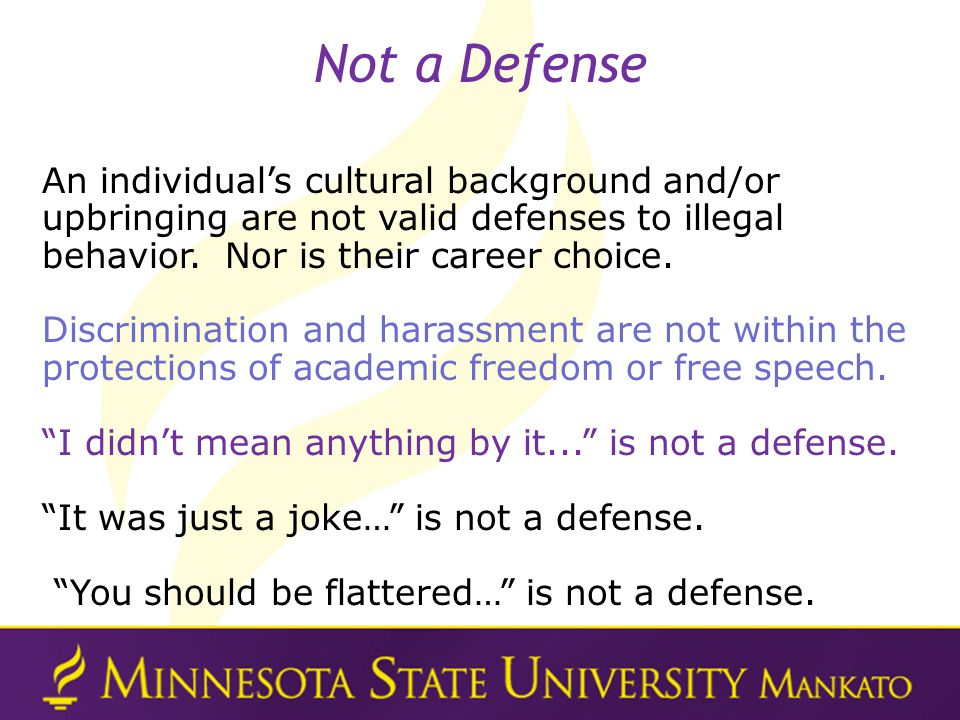 An individuals cultural background and/or upbringing are not valid defenses to illegal behavior.