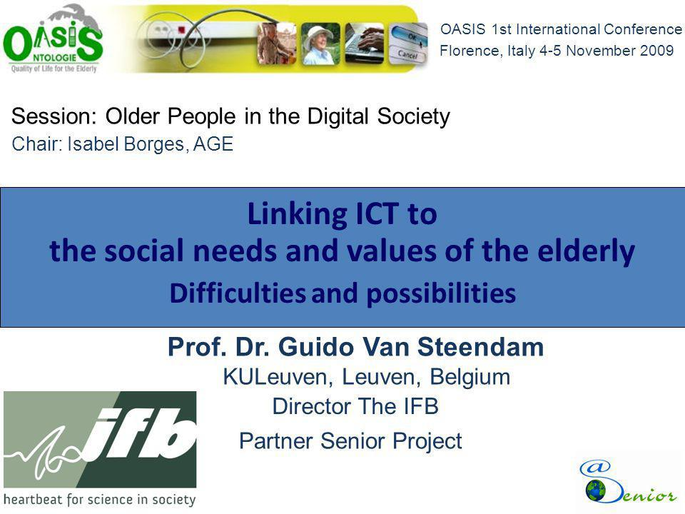 Session: Older People in the Digital Society Linking ICT to the social needs and values of the elderly Difficulties and possibilities OASIS 1st Intern