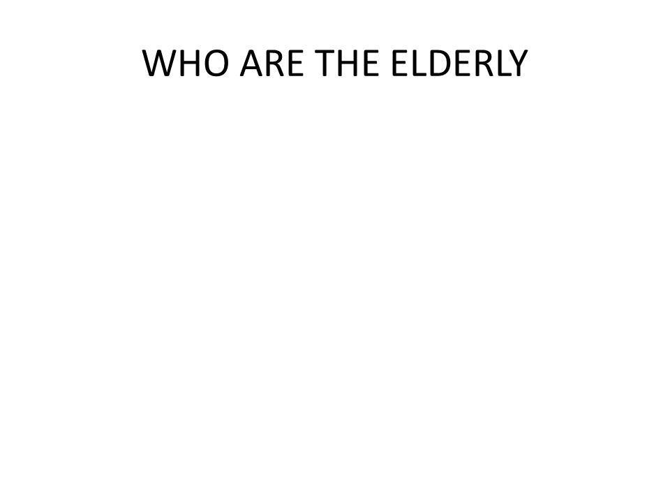 WHO ARE THE ELDERLY