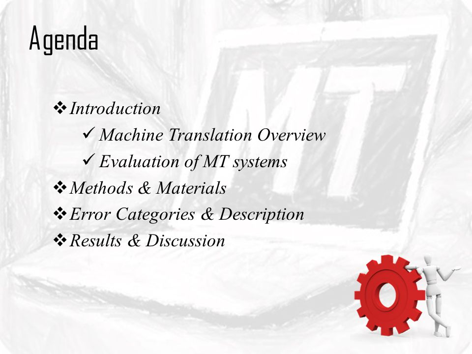 Agenda Introduction Machine Translation Overview Evaluation of MT systems Methods & Materials Error Categories & Description Results & Discussion