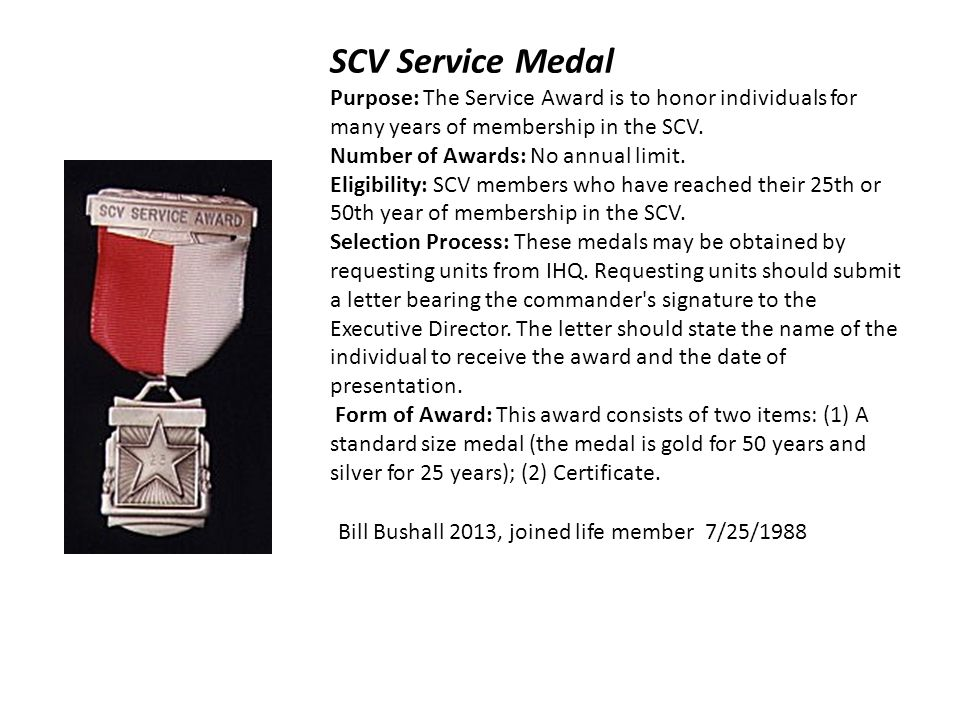 SCV Service Medal Purpose: The Service Award is to honor individuals for many years of membership in the SCV.