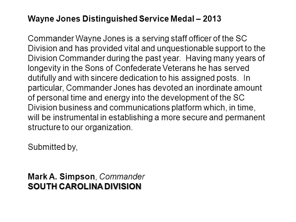 Wayne Jones Distinguished Service Medal – 2013 Commander Wayne Jones is a serving staff officer of the SC Division and has provided vital and unquestionable support to the Division Commander during the past year.