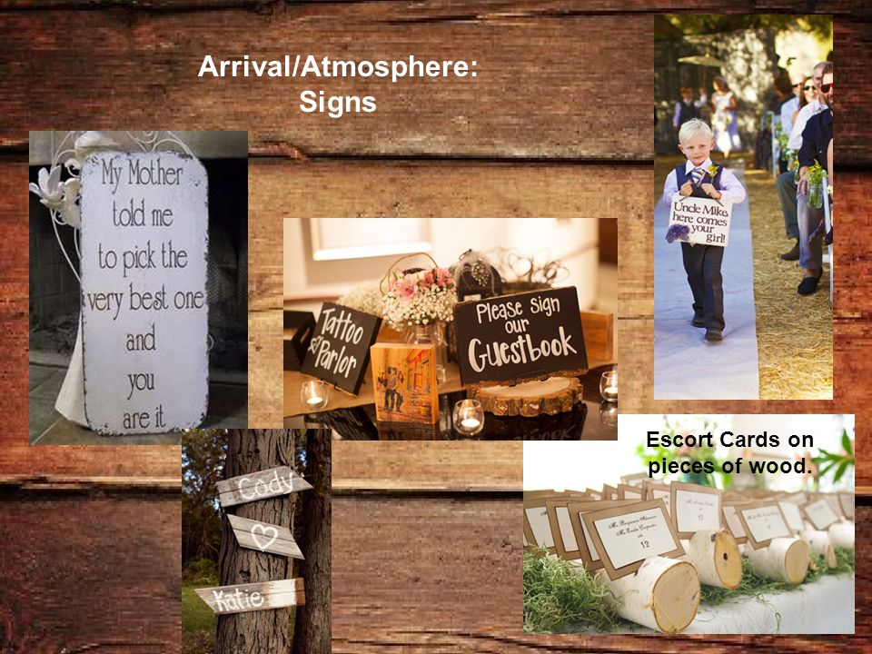 Arrival/Atmosphere: Signs Escort Cards on pieces of wood.