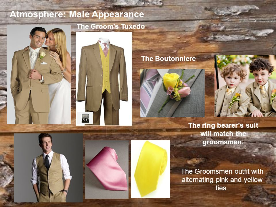 Atmosphere: Male Appearance The Grooms Tuxedo The Boutonniere The Groomsmen outfit with alternating pink and yellow ties.