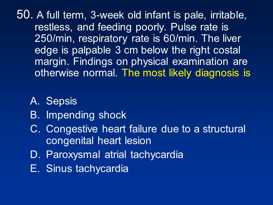 50.A full term, 3-week old infant is pale, irritable, restless, and feeding poorly.