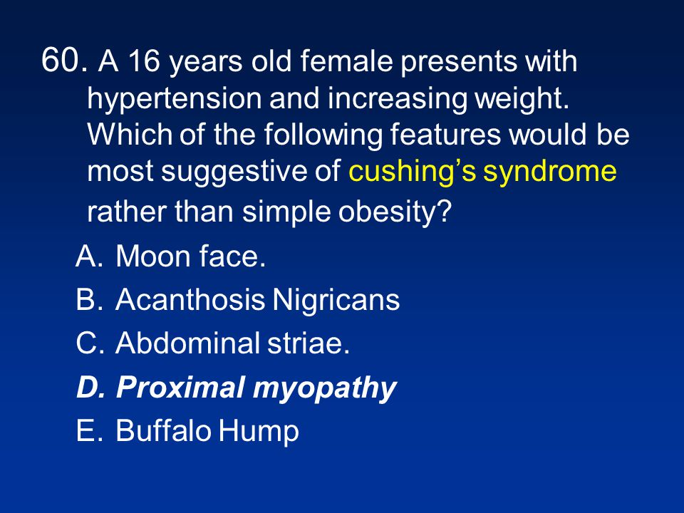 60.A 16 years old female presents with hypertension and increasing weight.