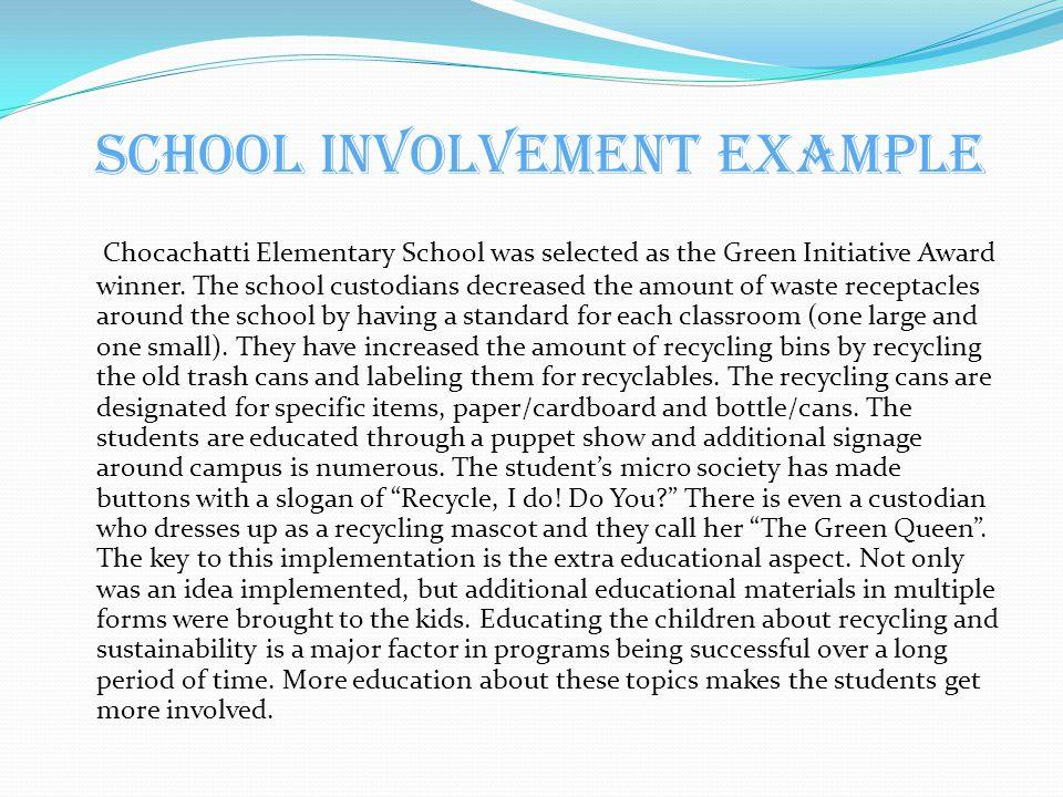 School Involvement Example Chocachatti Elementary School was selected as the Green Initiative Award winner. The school custodians decreased the amount