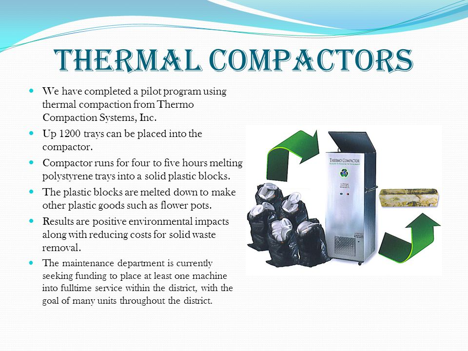 Thermal Compactors We have completed a pilot program using thermal compaction from Thermo Compaction Systems, Inc. Up 1200 trays can be placed into th