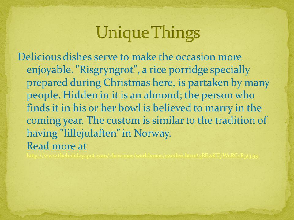 Population - https://www.google.ca/search?q=sweden+population+2013&rls=com.microsoft:en- us&ie=UTF-8&oe=UTF- 8&startIndex=&startPage=1&gws_rd=cr&ei=oRqWUp2IFpHjsASE3IDgCA#q=sweden+po pulation+&rls=com.microsoft:en-us https://www.google.ca/search?q=sweden+population+2013&rls=com.microsoft:en- us&ie=UTF-8&oe=UTF- 8&startIndex=&startPage=1&gws_rd=cr&ei=oRqWUp2IFpHjsASE3IDgCA#q=sweden+po pulation+&rls=com.microsoft:en-us Dates- http://sweden.se/traditions/christmas/http://sweden.se/traditions/christmas/ Speaking- http://translate.google.com/http://translate.google.com/ Tree- http://www.santas.net/swedishchristmas.htmhttp://www.santas.net/swedishchristmas.htm Santa- http://www.theholidayspot.com/christmas/worldxmas/sweden.htm#qBEwKT7WeRCvR5ej.99 http://www.theholidayspot.com/christmas/worldxmas/sweden.htm#qBEwKT7WeRCvR5ej.99 Recipe- http://www.santas.net/swedishchristmas.htmhttp://www.santas.net/swedishchristmas.htm Unique things- http://www.theholidayspot.com/christmas/worldxmas/sweden.htm#qBEwKT7WeRCvR5ej.99 http://www.theholidayspot.com/christmas/worldxmas/sweden.htm#qBEwKT7WeRCvR5ej.99