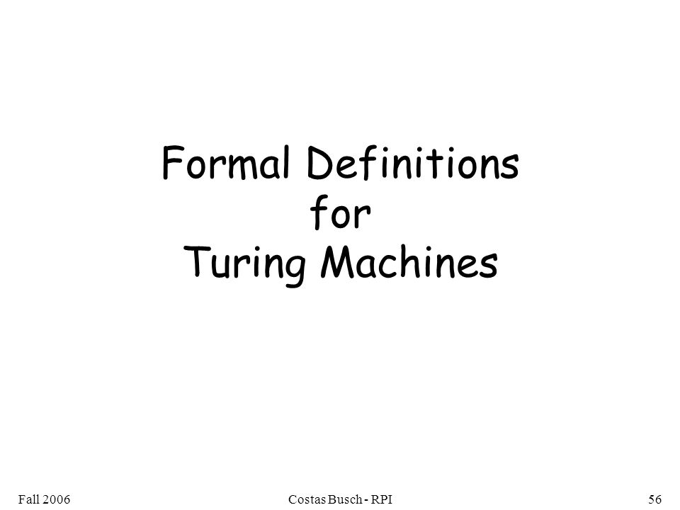 Fall 2006Costas Busch - RPI56 Formal Definitions for Turing Machines