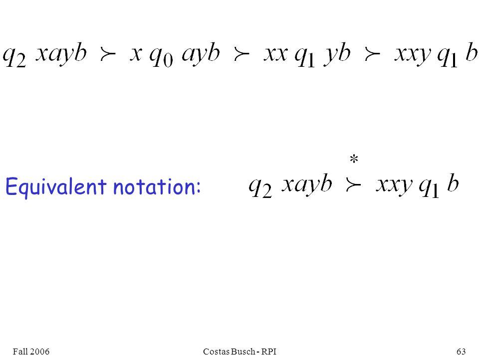 Fall 2006Costas Busch - RPI63 Equivalent notation: