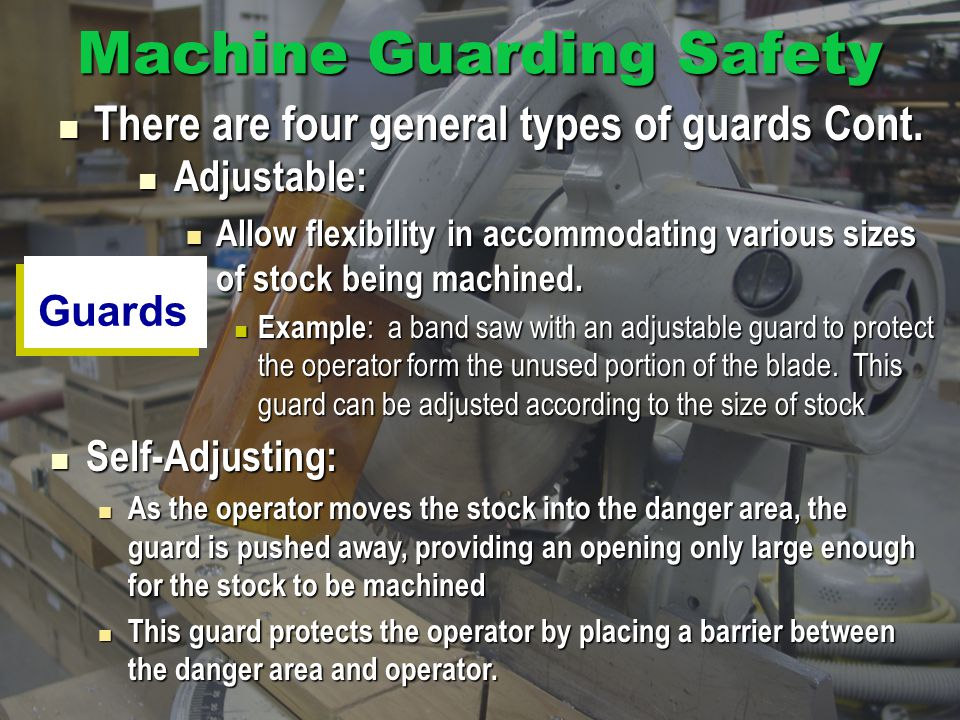 Machine Guarding Safety Adjustable: Adjustable: Allow flexibility in accommodating various sizes of stock being machined.