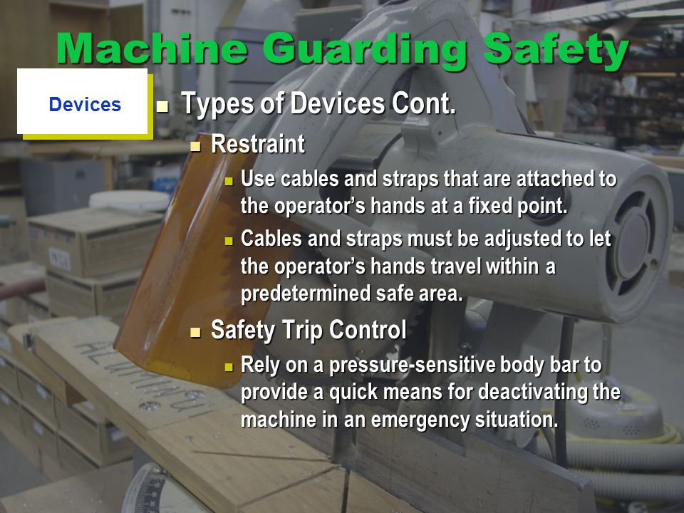 Machine Guarding Safety Types of Devices Cont.Types of Devices Cont.