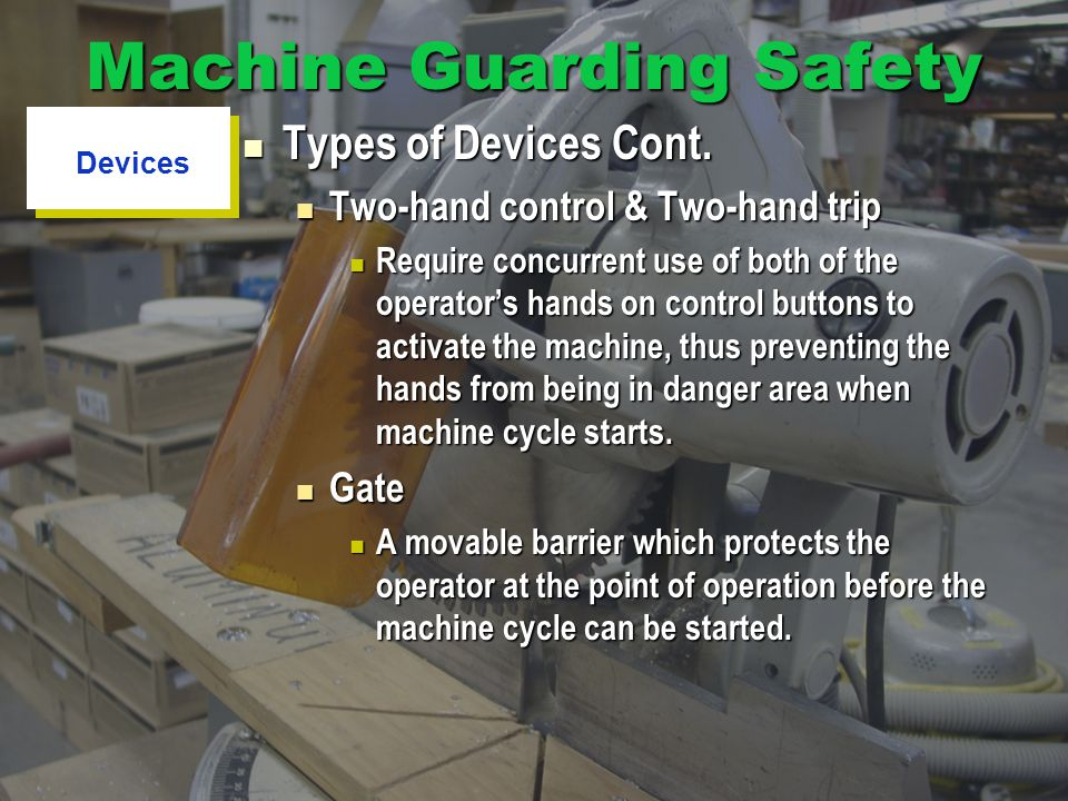 Types of Devices Cont. Types of Devices Cont. Two-hand control & Two-hand trip Two-hand control & Two-hand trip Require concurrent use of both of the